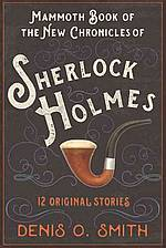 The Mammoth Book of the New Chronicles of Sherlock Holmes - Denis O. Smith